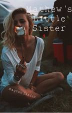 Matthew's Little Sister (Magcon Fanfic) by Fandomsforlife66
