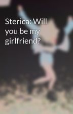 Sterica: Will you be my girlfriend? by AddieGarcia