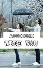 Accident With You (Chaptered) by kelapasavvit