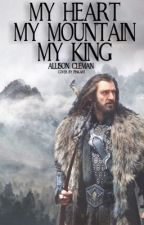 My Heart, My Mountain, My King {Thorin Oakenshield Fanfic} by ModernJoMarch