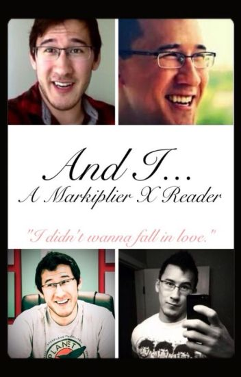 And I...: A MarkiplierxReader ✔