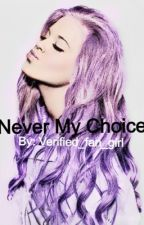 Never my choice by verified_fan_girl