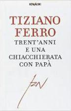 Tiziano Ferro - Trent'anni e una chiacchierata con papà by lisacorallo3