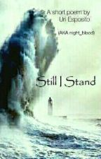 STILL I STAND (Wattys2018 Poem / Poetry Applicant) by uri_esposito