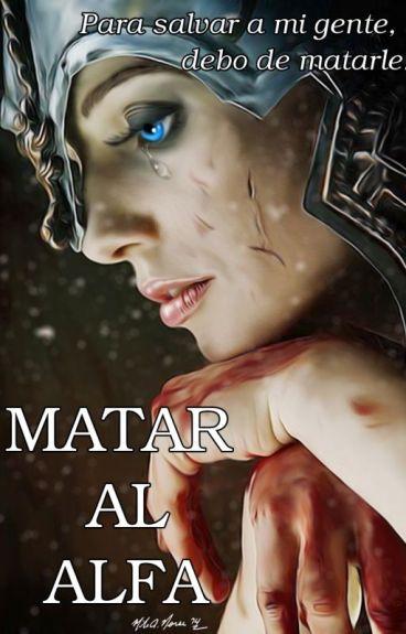 MATAR AL ALFA  [POR FINALIZAR]