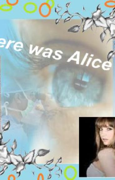 There was Alice