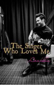 The Singer Who Loves Me by arabella_prasetyo