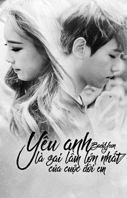 [ONESHOT/BaekYeon] Yêu Anh Là Sai Lầm Lớn Nhất Của Cuộc Đời Em