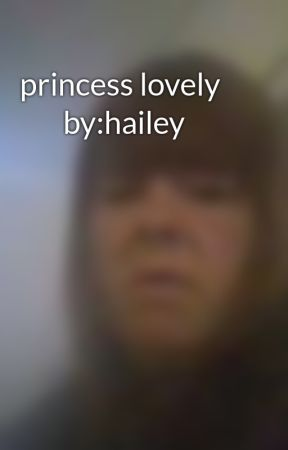 princess lovely          by:hailey by GraceRogers323