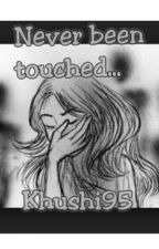 Never been touched... by KhushbuSuthar