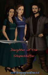Daughter of the Shapeshifter (A Lord of The Rings Fanfiction) by nothing4greatness