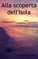 Alla scoperta dell'isola by Giulia_love