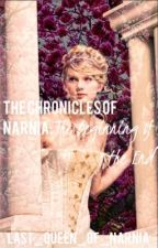 The Chronicles of Narnia: The Beginning of the End by last_queen_of_narnia