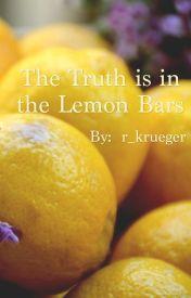The Truth is in the Lemon Bars by r_krueger