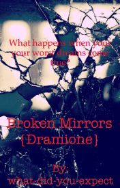 Broken Mirrors (Dramione) UNDERGOING EDITING by what-did-you-expect