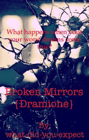 Broken Mirrors (Dramione) Undergoing Minor Reconstruction by what-did-you-expect