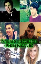 """Hermana de tres YouTubers (Vegetta, sTaXx y Tú)"" [EDITANDO] by BREIWEON"