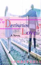 Destination L.O.V.E <3          [COMPLETED] by somberDoll