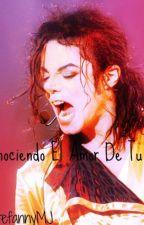 ~Conociendo El Amor De Mi Vida~(Michael Jackson) by GloriiaStefannyMJ