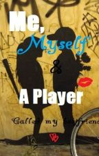 Me, Myself And A Player Called My Best Friend. by Georgiia