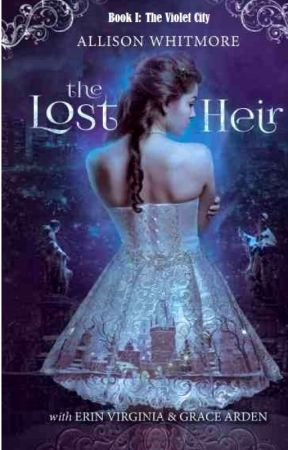 The Lost Heir (Book I)- The Violet City by AllisonWhitmore