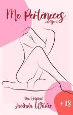¡Me Perteneces! ~ Fanfict ~ Lemon ~ 18+ TERMINADA by xdrlhjvr1