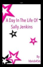 A day in the life of Sally Jenkins by hbrick456