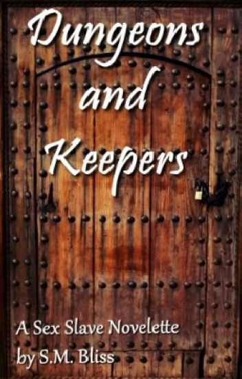 Dungeons and Keepers: A sex slave novelette  by S.M. Bliss