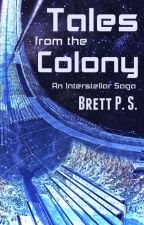 Tales from the Colony: An Interstellar Saga by BrettPS