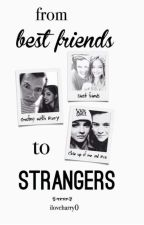 From best friends to strangers. by iloveharry0