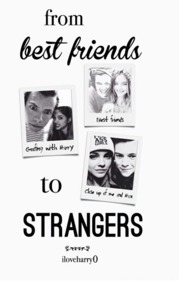 From best friends to strangers.