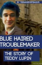 Blue Haired Troublemaker: The Story of Teddy Lupin by buckybarnes_andnoble
