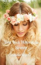 Una Loca Historia de Sirenas (CANCELADA) by cofeenflowers