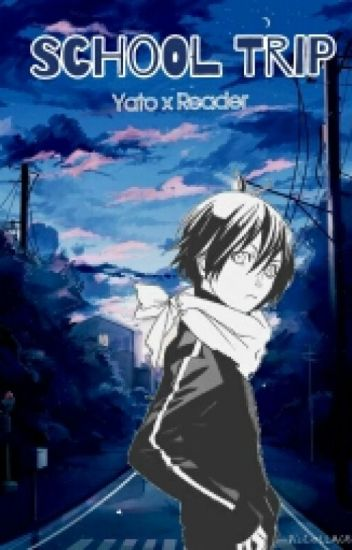 Yato x reader - School Trip