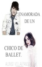Enamorada de un chico de ballet [Alonso Villalpando-CD9]. | PAUSADA| by laurarusher