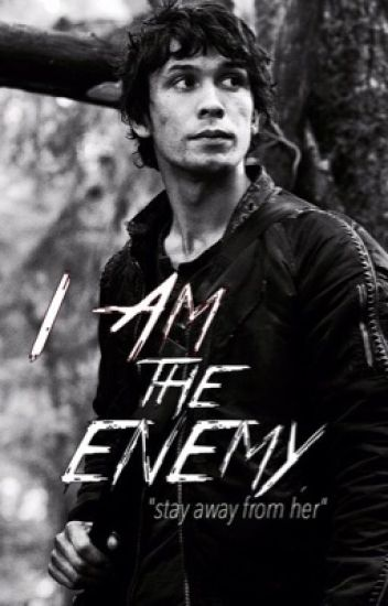 I Am the Enemy //Bellamy Blake