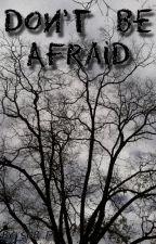 Don't Be Afraid(Zarry Stylik) by Zarrystylik69