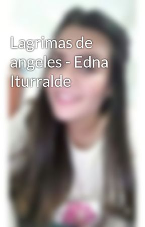 Lagrimas de angeles - Edna Iturralde - Capítulo 10 - Wattpad