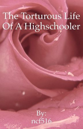 The Torturous Life of a High Schooler by ncf516