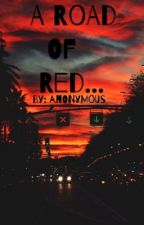 A Road Of Red © by annonymous_writer12