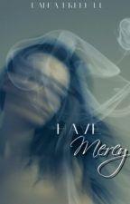 Have Mercy (Book #1) by ThatGirlNextDoor98