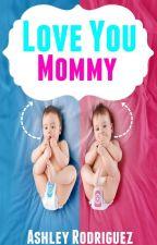 Love You Mommy. by AshRodrigez