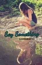 Say Something by SleepingBeauty07