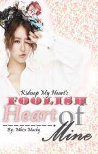 Foolish Heart Of Mine by MissMaChy23