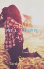 Start All Over Again by Tainted_Soul28