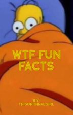 WTF FUN FACTS by ThisOriginalGirl