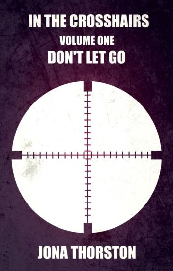 In the Crosshairs Volume One: Don't Let Go
