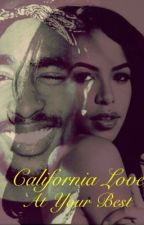 California Love | At Your Best (Tupac & Aaliyah FanFiction) by _elisemarie_