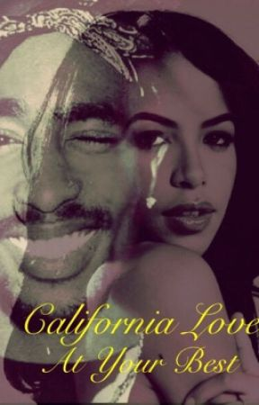 California Love | At Your Best (Tupac & Aaliyah FanFiction) - Good