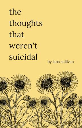 The Thoughts That Weren't Suicidal by lanasullivan_